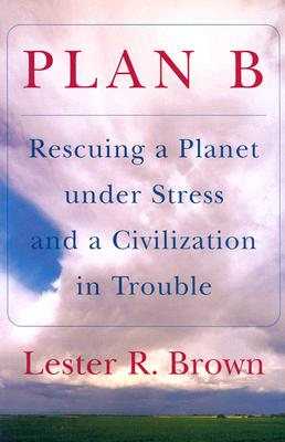 Image for Plan B: Rescuing a Planet under Stress and a Civilization in Trouble