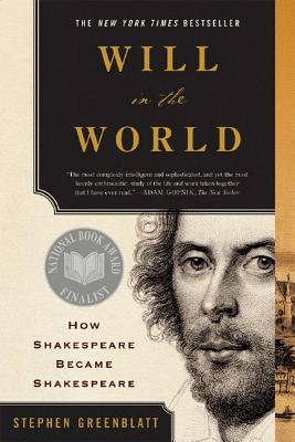 Will in the World: How Shakespeare Became Shakespeare, Greenblatt, Stephen