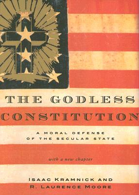 The Godless Constitution: A Moral Defense of the Secular State, Kramnick, Isaac; Moore Ph.D., R. Laurence