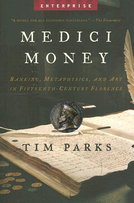 Medici Money: Banking, Metaphysics, and Art in Fifteenth-Century Florence (Enterprise), Tim Parks
