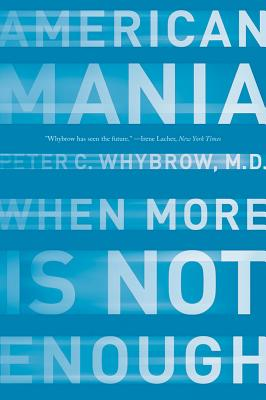 American Mania: When More is Not Enough, Whybrow, Peter C.