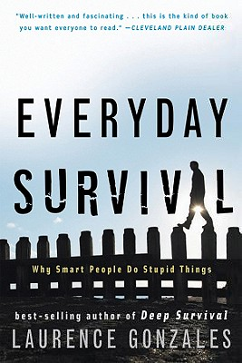 Everyday Survival: Why Smart People Do Stupid Things, Gonzales, Laurence