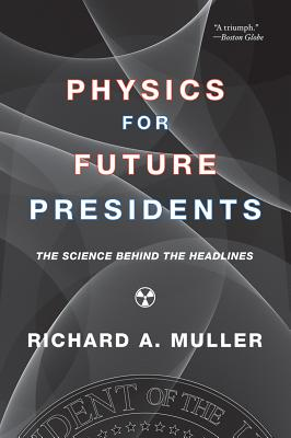Image for Physics for Future Presidents  The Science Behind the Headlines