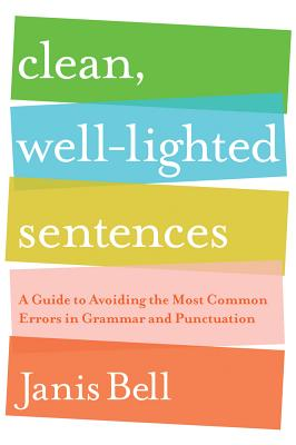 Image for Clean, Well-Lighted Sentences: A Guide to Avoiding the Most Common Errors in Gra
