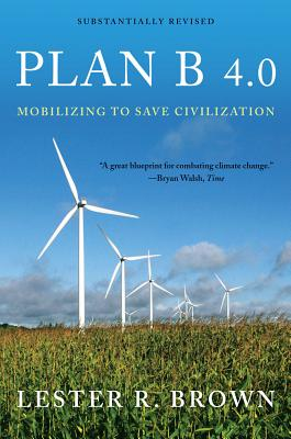 Plan B 4.0: Mobilizing to Save Civilization (Substantially Revised), Brown, Lester R.