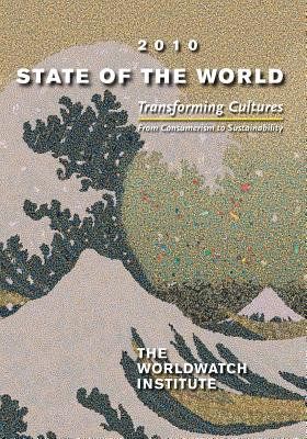 State of the World 2010: Transforming Cultures: From Consumerism to Sustainability (State of the World (Paperback)), The Worldwatch Institute; Erik Assadourian