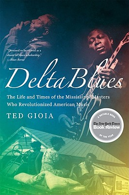 Image for Delta Blues: The Life and Times of the Mississippi Masters Who Revolutionized American Music