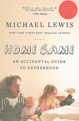 HOME GAME: AN ACCIDENTAL GUIDE TO FATHERHOOD, LEWIS, MICHAEL