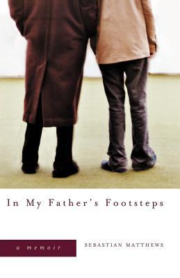 In My Father's Footsteps: A Memoir, Matthews, Sebastian