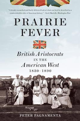 Prairie Fever: British Aristocrats in the American West 1830-1890, Pagnamenta, Peter