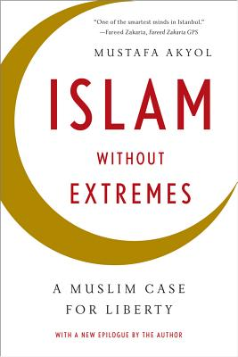 Image for Islam without Extremes: A Muslim Case for Liberty