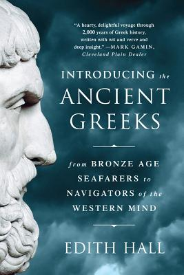 Image for Introducing the Ancient Greeks: From Bronze Age Seafarers to Navigators of the Western Mind