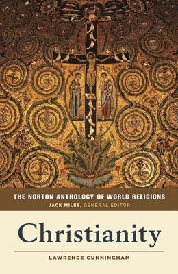 The Norton Anthology of World Religions: Christianity, Lawrence S. Cunningham