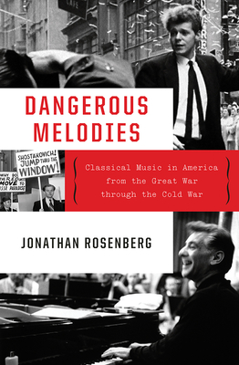 Image for Dangerous Melodies: Classical Music in America from the Great War through the Cold War
