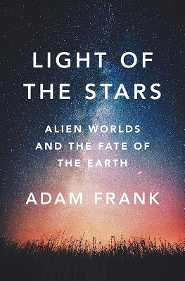 Image for LIGHT OF THE STARS: Alien Worlds and the Fate of