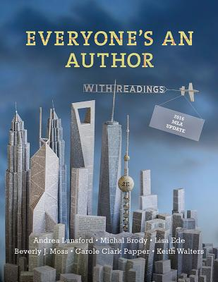 Everyone's an Author with 2016 MLA Update: with Readings (Second Edition), Lunsford, Andrea; Brody, Michal; Ede, Lisa; Moss, Beverly; Papper, Carole Clark; Walters, Keith