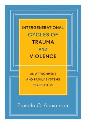 Image for Intergenerational Cycles of Trauma and Violence: An Attachment and Family Systems Perspective