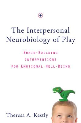Image for The Interpersonal Neurobiology of Play: Brain-Building Interventions for Emotional Well-Being (Norton Series on Interpersonal Neurobiology)