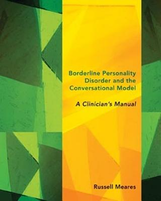 Image for Borderline Personality Disorder and the Conversational Model: A Clinician's Manual (Norton Series on Interpersonal Neurobiology)