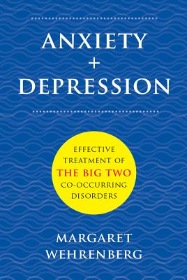 Anxiety + Depression: Effective Treatment of the Big Two Co-Occurring Disorders (Norton Professional Books (Hardcover)), Wehrenberg Psy.D., Margaret