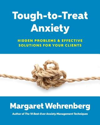 Image for Tough-to-Treat Anxiety: Hidden Problems & Effective Solutions for Your Clients