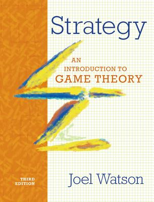 Strategy: An Introduction to Game Theory (Third Edition), Watson, Joel