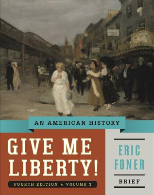 Give Me Liberty!: An American History (Brief Fourth Edition) (Vol. 2), Foner, Eric