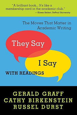 """They Say / I Say"": The Moves That Matter in Academic Writing with Readings, Graff, Gerald; Birkenstein, Cathy; Durst, Russel"