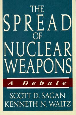 The Spread of Nuclear Weapons: A Debate, Waltz, Kenneth N.; Sagan, Scott Douglas