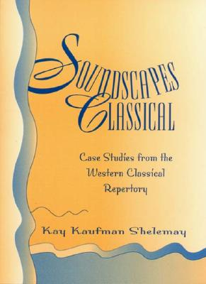 Soundscapes Classical: Case Studies from the Western Classical Repertory, Shelemay, Kay Kaufman