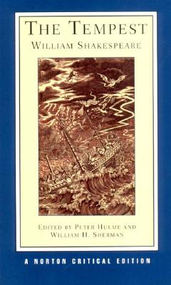 The Tempest (Norton Critical Editions), William Shakespeare  (Author), Peter Hulme  (Editor), William H. Sherman (Editor)