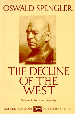 The Decline of the West, Vol. 1: Form and Actuality, Spengler, Oswald