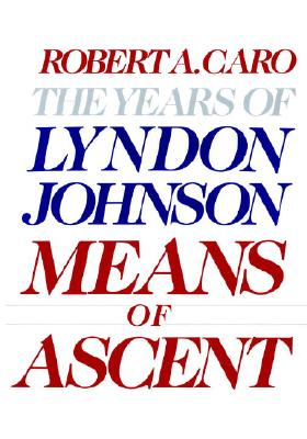 Image for YEARS OF LYNDON JOHNSON: MEANS OF ASCENT