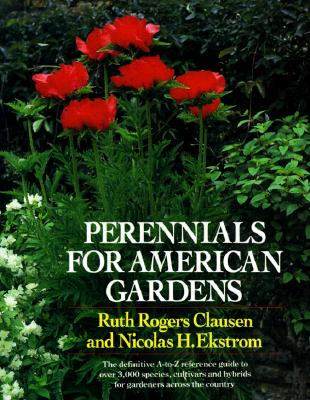 Image for Perennials for American Gardens: The definitive A-to-Z reference guide to over 3,000 species, cultivars and hybrids for gardeners across the country