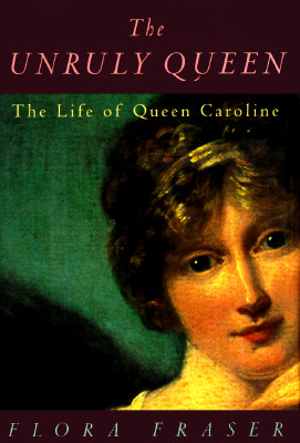 Image for UNRULY QUEEN, THE THE LIFE OF QUEEN CAROLINE