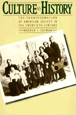 Image for Culture As History: The Transformation of American Society in the Twentieth Century