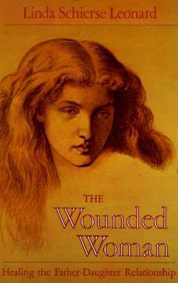 Image for The Wounded Woman: Healing the Father-Daughter Relationship