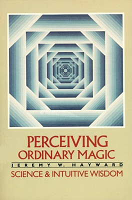 Image for Perceiving Ordinary Magic: Science and Intuitive Wisdom