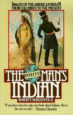 Image for The White Man's Indian: Images of the American Indian from Columbus to the Present