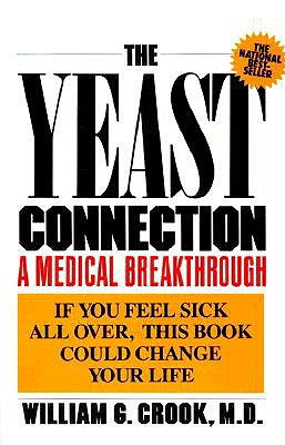 "The Yeast Connection: A Medical Breakthrough, ""Crook, William G."""