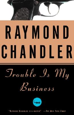 Trouble is My Business, Chandler, Raymond