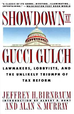 Showdown at Gucci Gulch: Lawmakers, Lobbyists, and the Unlikely Triumph of Tax Reform, Birnbaum, Jeffrey H.; Murray, Alan S.