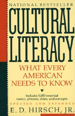 "Cultural Literacy: What Every American Needs to Know, ""Jr., E.D. Hirsch"""