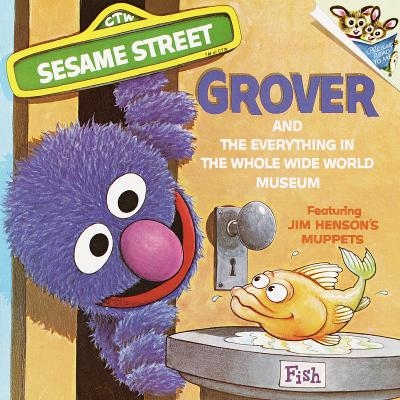 "Image for ""The Everything in the Whole Wide World Museum: With Lovable, Furry Old Grover (Pictureback(R))"""