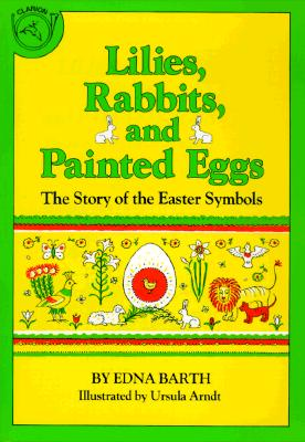 Image for Lilies, Rabbits and Painted Eggs: The Story of the Easter Symbols