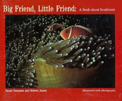 Big Friend, Little Friend: A Book About Symbiosis, Sussman, Susan; James, Robert