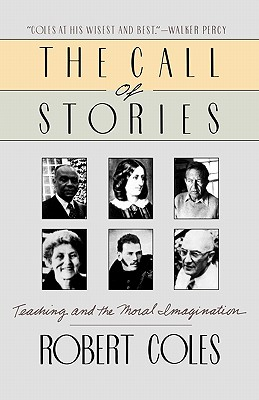 The Call of Stories: Teaching and the Moral Imagination, Coles, Robert