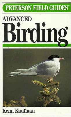 Peterson Field Guide(R) to Advanced Birding (Peterson Field Guide Series), Kaufman, Kenn; Peterson, Roger Tory