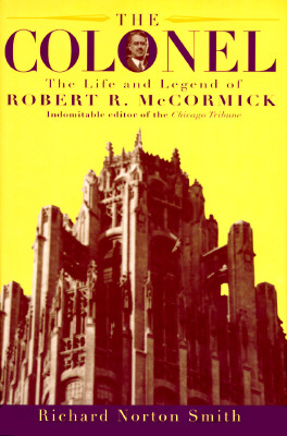 Image for The Colonel: The Life and Legend of Robert R. McCormick 1880-1955
