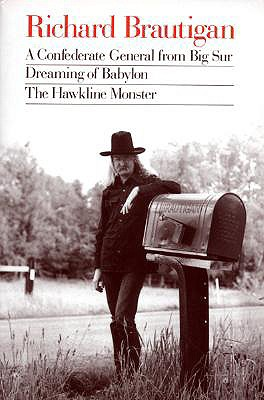 "Image for ""Richard Brautigan: A Confederate General from Big Sur, Dreaming of Babylon, and  the Hawkline Monster"""